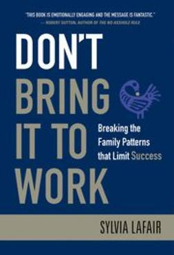 Lafair, Sylvia - Don't Bring It to Work: Breaking the Family Patterns That Limit Success, e-bok