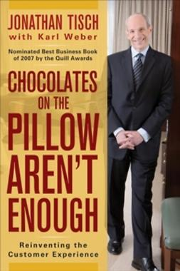 Tisch, Jonathan M. - Chocolates on the Pillow Aren't Enough: Reinventing The Customer Experience, ebook