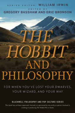 Irwin, William - The Hobbit and Philosophy: For When You've Lost Your Dwarves, Your Wizard, and Your Way, e-bok