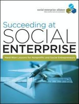 UNKNOWN - Succeeding at Social Enterprise: Hard-Won Lessons for Nonprofits and Social Entrepreneurs, ebook