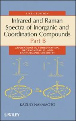 Nakamoto, Kazuo - Infrared and Raman Spectra of Inorganic and Coordination Compounds, Applications in Coordination, Organometallic, and Bioinorganic Chemistry, ebook