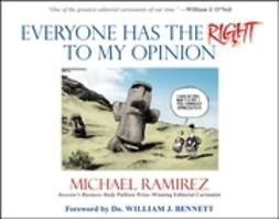 Ramirez, Michael - Everyone Has the Right to My Opinion: Investor's Business Daily Pulitzer Prize-Winning Editorial Cartoonist, ebook
