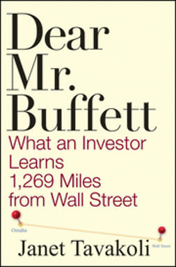 Tavakoli, Janet M. - Dear Mr. Buffett: What An Investor Learns 1,269 Miles From Wall Street, ebook