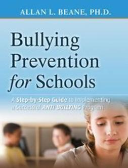 Beane, Allan L. - Bullying Prevention for Schools: A Step-by-Step Guide to Implementing a Successful Anti-Bullying Program, ebook