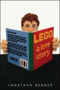 Bender, Jonathan - LEGO: A Love Story, ebook