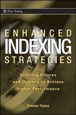 Yates, Tristan - Enhanced Indexing Strategies: Utilizing Futures and Options to Achieve Higher Performance, ebook