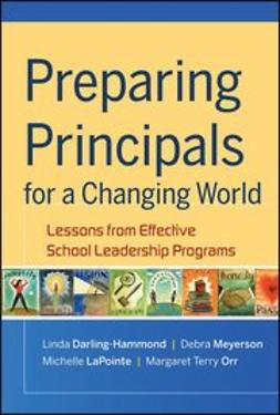 Darling-Hammond, Linda - Preparing Principals for a Changing World: Lessons From Effective School Leadership Programs, e-kirja