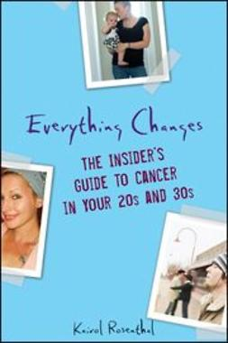 Rosenthal, Kairol - Everything Changes: The Insider's Guide to Cancer in Your 20's and 30's, ebook
