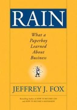 Fox, Jeffrey J. - Rain: What a Paperboy Learned About Business, ebook