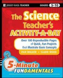 Walker, Pam - The Science Teacher's Activity-A-Day, Grades 5-10: Over 180 Reproducible Pages of Quick, Fun Projects that Illustrate Basic Concepts, e-bok