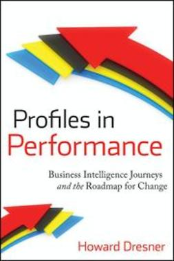 Dresner, Howard - Profiles in Performance: Business Intelligence Journeys and the Roadmap for Change, ebook