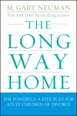 Neuman, M. Gary - The Long Way Home: The Powerful 4-Step Plan for Adult Children of Divorce, ebook
