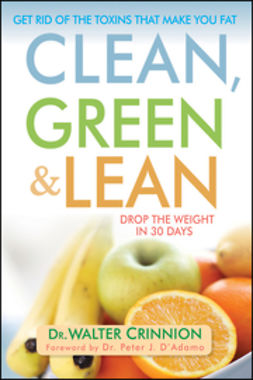 Crinnion, Walter - Clean, Green, and Lean: Get Rid of the Toxins That Make You Fat, ebook