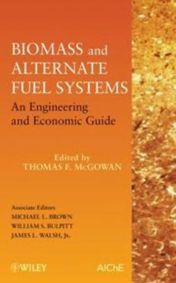 McGowan, Thomas F. - Biomass and Alternate Fuel Systems: An Engineering and Economic Guide, e-bok