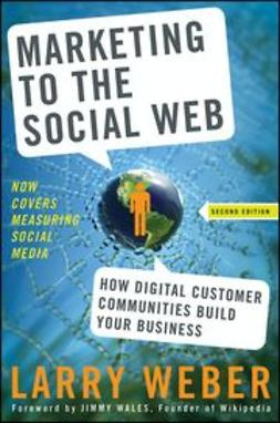 Weber, Larry - Marketing to the Social Web: How Digital Customer Communities Build Your Business, ebook