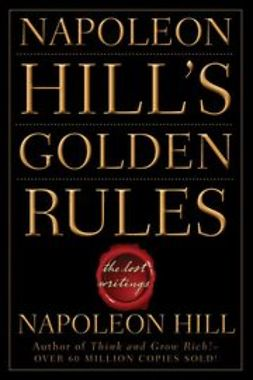 Hill, Napoleon - Napoleon Hill's Golden Rules: The Lost Writings, ebook