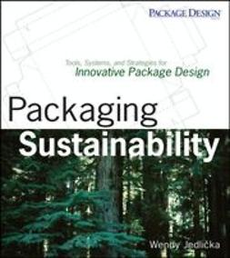 Jedlicka, Wendy - Packaging Sustainability: Tools, Systems and Strategies for Innovative Package Design, ebook