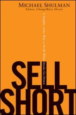 Shulman, Michael - Sell Short: A Simpler, Safer Way to Profit When Stocks Go Down, ebook