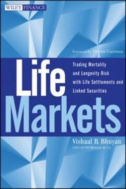 Bhuyan, Vishaal - Life Markets : Trading Mortality and Longevity Risk with Life Settlements and Linked Securities, ebook