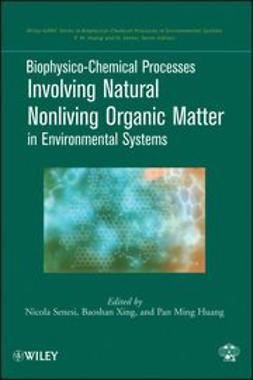 Huang, Pan Ming - Biophysico-Chemical Processes Involving Natural Nonliving Organic Matter in Environmental Systems, ebook