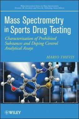 Thevis, Mario - Mass Spectrometry in Sports Drug Testing: Characterization of Prohibited Substances and Doping Control Analytical Assays, ebook
