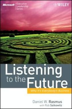 Rasmus, Daniel W. - Listening to the Future: Why It's Everybody's Business, e-kirja