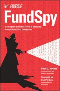 Kinnel, Russel - Fund Spy: Morningstar's Inside Secrets to Selecting Mutual Funds that Outperform, e-kirja