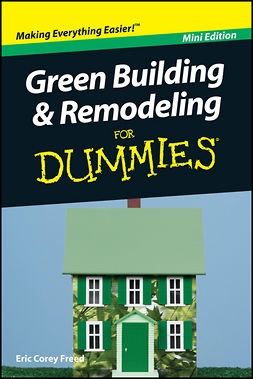 Freed, Eric Corey - Green Building and Remodeling For Dummies, Mini Edition, ebook