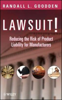 Goodden, Randall L. - Lawsuit!: Reducing the Risk of Product Liability for Manufacturers, ebook