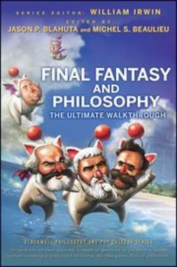 Irwin, William - Final Fantasy and Philosophy: The Ultimate Walkthrough, e-kirja