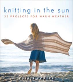 Porter, Kristi - Knitting In the Sun: 32 Projects for Warm Weather, e-kirja