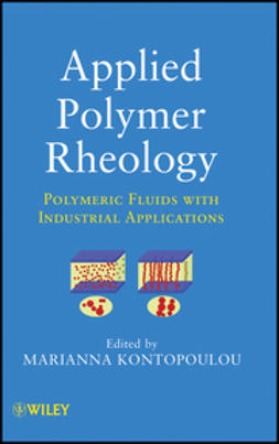 Kontopoulou, Marianna - Applied Polymer Rheology: Polymeric Fluids with Industrial Applications, ebook