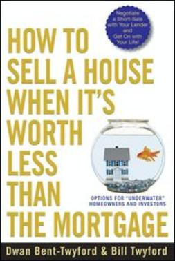 "Bent-Twyford, Dwan - How to Sell a House When It's Worth Less Than the Mortgage: Options for ""Underwater"" Homeowners and Investors, e-bok"