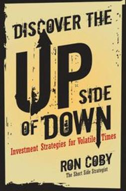 Coby, Ron - Discover the Upside of Down: Investment Strategies for Volatile Times, ebook