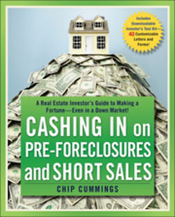 Cummings, Chip - Cashing in on Pre-foreclosures and Short Sales: A Real Estate Investor's Guide to Making a Fortune Even in a Down Market, ebook