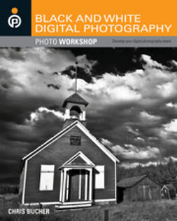 Bucher, Chris - Black and White Digital Photography Photo Workshop, ebook