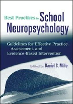 Miller, Daniel C. - Best Practices in School Neuropsychology: Guidelines for Effective Practice, Assessment, and Evidence-Based Intervention, ebook