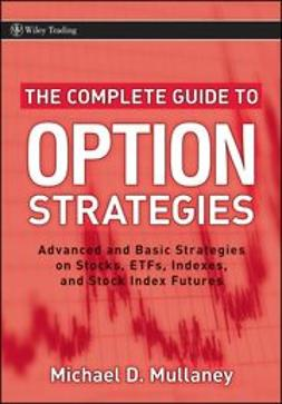 Mullaney, M. - The Complete Guide to Option Strategies: Advanced and Basic Strategies on Stocks, ETFs, Indexes and Stock Index Futures, e-bok