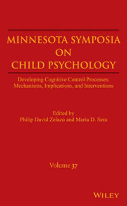 Zelazo, Philip David - Minnesota Symposia on Child Psychology: Developing Cognitive Control Processes: Mechanisms, Implications, and Interventions, ebook