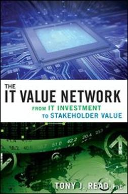 Read, Tony J. - The IT Value Network: From IT Investment to Stakeholder Value, e-kirja