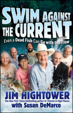 Hightower, Jim - Swim against the Current: Even a Dead Fish Can Go With the Flow, ebook