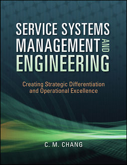 Chang, Ching M. - Service Systems Management and Engineering: Creating Strategic Differentiation and Operational Excellence, e-bok