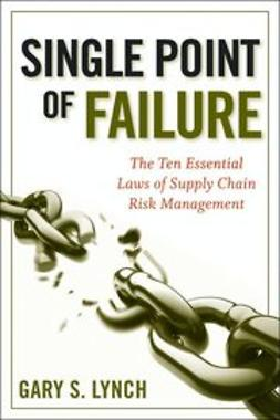 Lynch, Gary S. - Single Point of Failure: The 10 Essential Laws of Supply Chain Risk Management, ebook