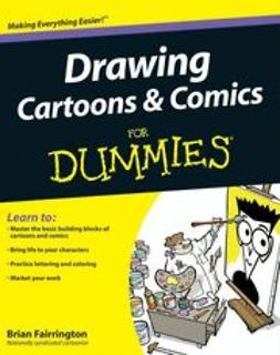 Fairrington, Brian - Drawing Cartoons and Comics For Dummies, e-kirja