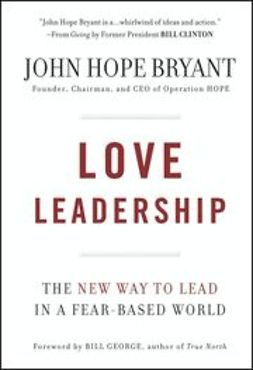 Bryant, John Hope - Love Leadership: The New Way to Lead in a Fear-Based World, ebook