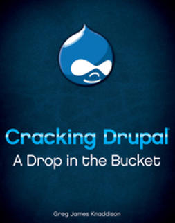 Knaddison, Greg - Cracking Drupal: A Drop in the Bucket, ebook
