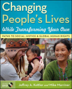 Kottler, Jeffrey A. - Changing People's Lives While Transforming Your Own: Paths to Social Justice and Global Human Rights, ebook