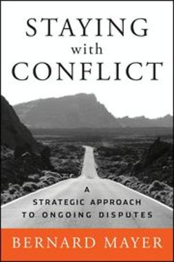 Mayer, Bernard - Staying with Conflict: A Strategic Approach to Ongoing Disputes, e-bok