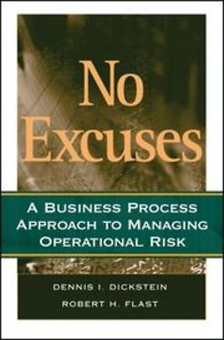 Dickstein, Dennis I. - No Excuses: A Business Process Approach to Managing Operational Risk, ebook