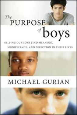 Gurian, Michael - The Purpose of Boys: Helping Our Sons Find Meaning, Significance, and Direction in Their Lives, ebook